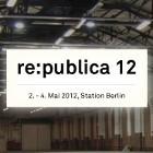 Berlin Web Week: Re:publica und Next 2012 unter einem Dach