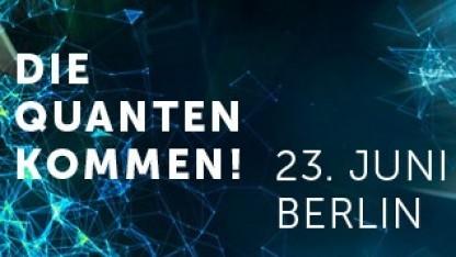 """Die Konferenz """"Die Quanten kommen!"""" findet am 23. Juni 2017 im Berliner Zoo Palast statt."""